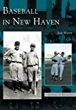 Rubin, Sam: Baseball in New Haven: (CT)  (Images of Baseball)