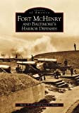 Sheads, Scott: Fort McHenry and Baltimore's Harbor Defenses