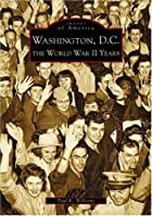 Washington, D.C: The World War II Years by…