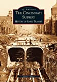 Singer, Allen J.: The Cincinnati Subway, (Oh): History of Rapid Transit