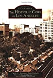 Roseman, Curtis C.: The Historic Core Of Los Angeles