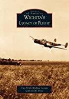 Wichita's Legacy of Flight by Jay M. Price