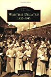 Guillory, Dan: Wartime Decatur, 1832-1945