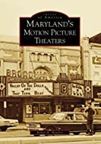Maryland's Motion Picture Theaters by Robert…