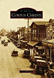 Williams, Scott: Corpus Christi (TX) (Images of America) (Images of America (Arcadia Publishing))