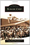 Sanders, Scott R.: Burger Chef (Images of America) (Images of America (Arcadia Publishing))
