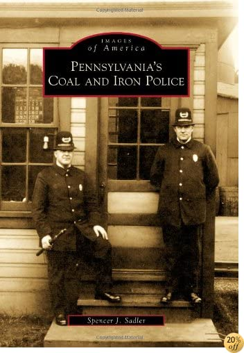Pennsylvania's Coal and Iron Police (Images of America)