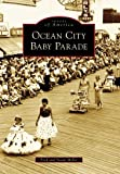 Miller, Fred: Ocean City Baby Parade (Images of America) (Images of America (Arcadia Publishing))