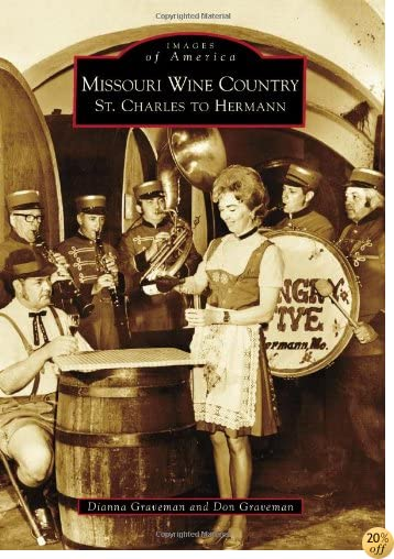 Missouri Wine Country: St. Charles to Hermann (Images of America)