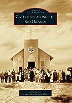 Catholics Along the Rio Grande (NM) (Images…