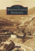 Bingham Canyon Railroads by Don Strack