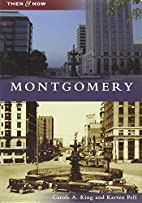 Montgomery (Then & Now (Arcadia)) by Carole…