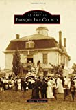Thompson, Mark: Presque Isle County (Images of America (Arcadia Publishing))