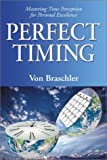 Braschler, Von: Perfect Timing: Mastering Time Perception for Personal Excellence