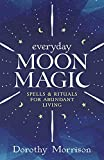 Morrison, Dorothy: Everyday Moon Magic: Spells & Rituals for Abundant Living (Everyday Series)