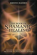 The Book of Shamanic Healing by Kristin…