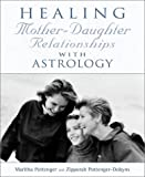Pottenger, Maritha: Healing Mother-Daughter Relationship With Astrology