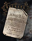Leitch, Aaron: Secrets Of The Magickal Grimoires: The Classical Texts Of Magick Deciphered