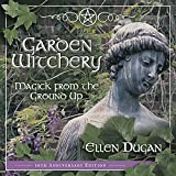 Dugan, Ellen: Garden Witchery: Magick from the Ground Up
