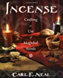 Neal, Carl: Incense: Crafting & Use of Magickal Scents