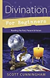 Cunningham, Scott: Divination for Beginners: Reading the Past, Present &amp; Future