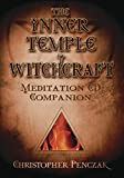 Penczak, Christopher: The Inner Temple of Witchcraft Meditation CD Companion (Penczak Temple Series)