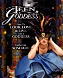 Wishart, Catherine: Teen Goddess: How to Look, Love & Live Like a Goddess