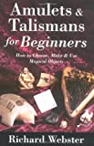 Richard Webster: Amulets & Talismans for Beginners: How to Choose, Make & Use Magical Objects (For Beginners (Llewellyn's))