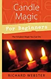 Webster, Richard: Candle Magic for Beginners: The Simplest Magic You Can Do (For Beginners (Llewellyn's))