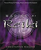 Penczak, Christopher: Magick Of Reiki: Focused Energy For Healing, Ritual, & Spiritual Development