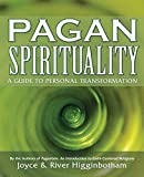 Higginbotham, River: Pagan Spirituality: A Guide To Personal Transformation