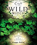 Palin, Poppy: Craft Of The Wild Witch: Green Spirituality & Natural Enchantment
