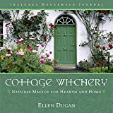 Dugan, Ellen: Cottage Witchery: Natural Magick For Hearth And Home