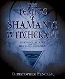 Christopher Penczak: The Temple of Shamanic Witchcraft: Shadows, Spirits and the Healing Journey (Penczak Temple Series)