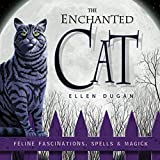 Dugan, Ellen: The Enchanted Cat: Feline Fascinations, Spells & Magick