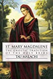 Malachi, Tau: St. Mary Magdalene: The Gnostic Tradition of the Holy Bride