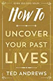 Andrews, Ted: How to Uncover Your Past Lives