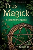 K, Amber: True Magick: A Beginner&#39;s Guide