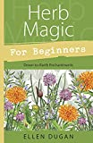 Dugan, Ellen: Herb Magic for Beginners: Down-to-earth Enchantments