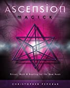 Ascension Magick: Ritual, Myth & Healing for…
