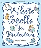 White Spells for Protection by Ileana Abrev