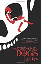 The Dust of 100 Dogs by A.S. King