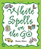 White Spells on the Go by Ileana Abrev