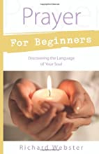 Prayer for Beginners: Discovering the…