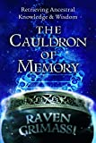 Grimassi, Raven: The Cauldron of Memory: Retrieving Ancestral Knowledge & Wisdom