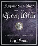 Moura, Ann: Mansions of the Moon for the Green Witch: A Complete Book of Lunar Magic