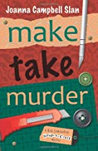 Make, Take, Murder by Joanna Campbell Slan