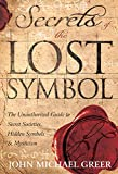 Greer, John Michael: Secrets of the Lost Symbol: The Unauthorized Guide to Secret Societies, Hidden Symbols & Mysticism