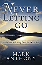 Never Letting Go: Heal Grief with Help from…