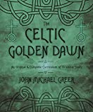 Greer, John Michael: The Celtic Golden Dawn: An Original & Complete Curriculum of Druidical Study